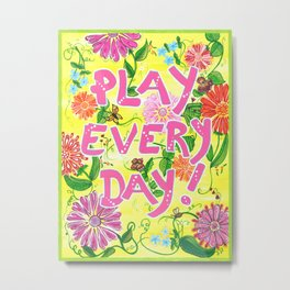 Play Every Day! Flower Painting Metal Print