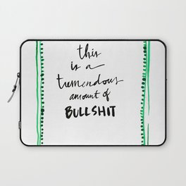 This is a tremendous amount of bullshit Laptop Sleeve