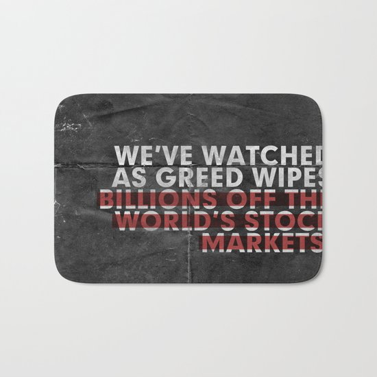 We've Watched As Greed... Bath Mat