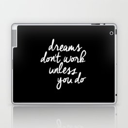 Dreams Don't Work Unless You Do black and white typography Inspirational quote Print home wall decor Laptop & iPad Skin
