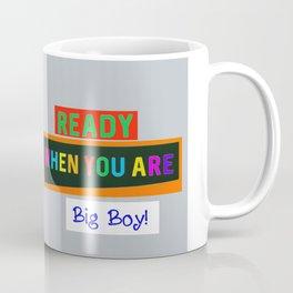 Ready When You Are Big Boy! Coffee Mug