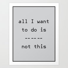 All I Want To Do Art Print