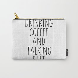 drinking coffee & talking shit tee! Carry-All Pouch