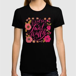 Pretty Swe*ry: Don't Be a Twat Waffle T-shirt