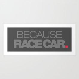 BECAUSE RACE CAR v4 HQvector Art Print