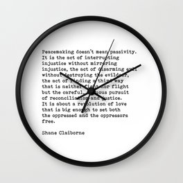 Peacemaking Doesn't Mean Passivity, Shane Claiborne Quote Wall Clock