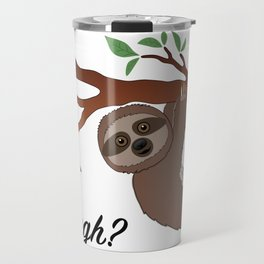 Why though sloth Travel Mug