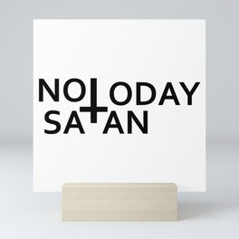 Not today Satan- Antichrist quote with occult symbol upside down cross Mini Art Print