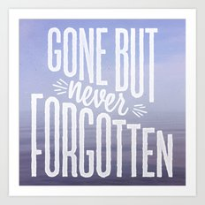 Gone But Never Forgotten Art Print