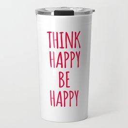 Think Happy Be Happy Design Travel Mug