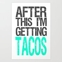 After This I'm Getting Tacos Art Print