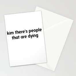 Kim There Are People Dying Stationery Cards