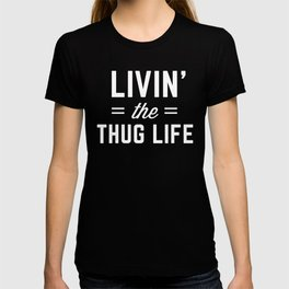 The Thug Life Funny Quote T-shirt