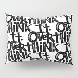 over think it. Pillow Sham