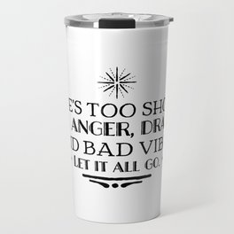 Life's too short for angel drama and bad vibes. Let it all go. Travel Mug