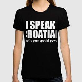 I SPEAK CROATIAN What's your special power Croatia T-shirt