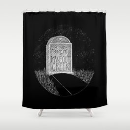 Bury Me at Makeout Creek Shower Curtain