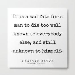 9   | Francis Bacon Quotes | 200205 Metal Print