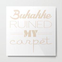 Bukakke Ruined My Carpet Metal Print