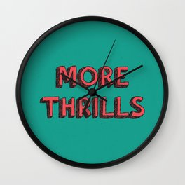 More Thrills Wall Clock