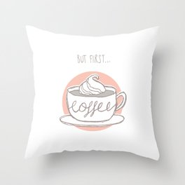 But First... Coffee Throw Pillow
