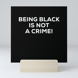 Being Black Is Not A Crime! Mini Art Print