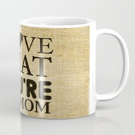 I love that you're my mom Coffee Mug