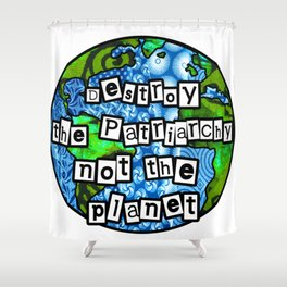 Destroy the Patriarchy Not the Planet Shower Curtain