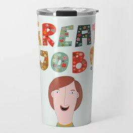 Great job! Travel Mug