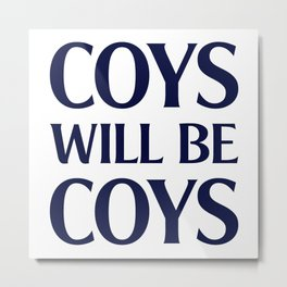 Coys Will Be Coys Metal Print