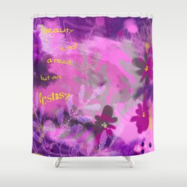 Beauty is not a need but an ecstasy Shower Curtain