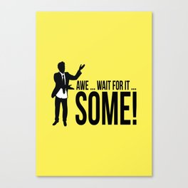 Awe...wait for it....Some ! Canvas Print