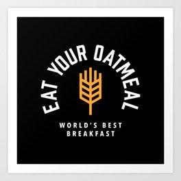 Eat Your Oatmeal Breakfast Art Print