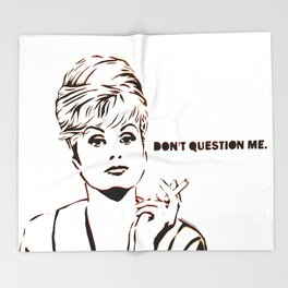Abfab Patsy Don't Question Me by MrMAHAFFEY Throw Blanket