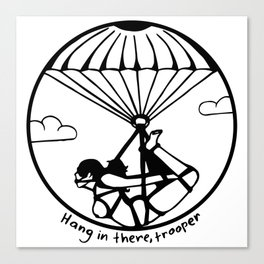 Hang in there, trooper Canvas Print