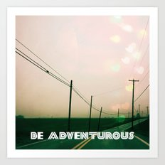 Be Adventurous  Art Print