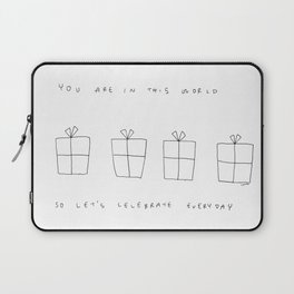 You Are In This World So Let's Celebrate Everyday Laptop Sleeve
