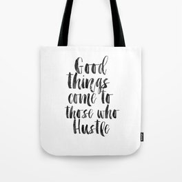 good things come to those who hustle,hustle hard,inspirational quote,motivational poster,quotes Tote Bag