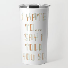 Told_You_So Travel Mug