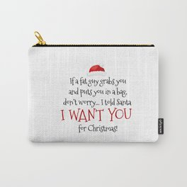I Want You For Christmas Carry-All Pouch