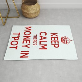 Keep Calm There's Money In T'Pot Rug