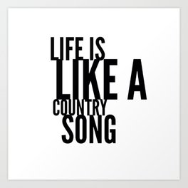 Life is Like a Country Song in Black Art Print
