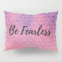 Be Fearless Pillow Sham