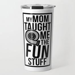 Mom taught me the fun stuff Travel Mug