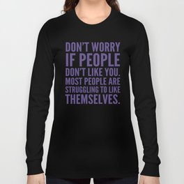 Don't Worry If People Don't Like You (Ultra Violet) Long Sleeve T-shirt