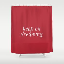 keep on dreaming Shower Curtain