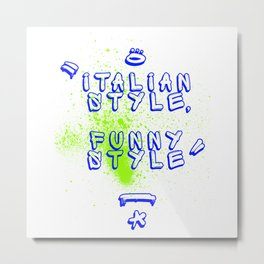 Italian Style - Funny Style Metal Print