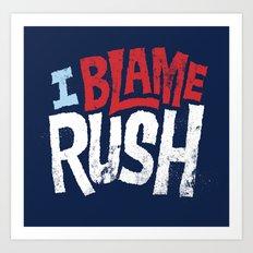 I Blame Rush Art Print