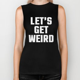 Get Weird Funny Quote Biker Tank