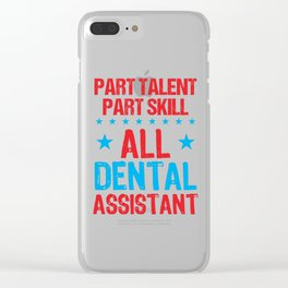 Dental Assistant Part Talent Part Skill All Dental Assistant Clear iPhone Case